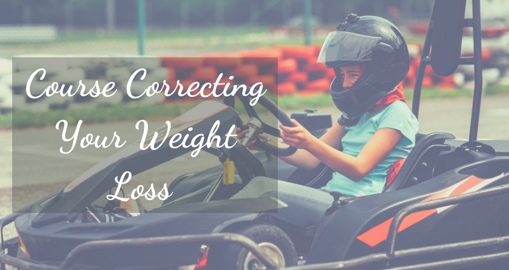 Course Correcting Your Weight Loss Journey