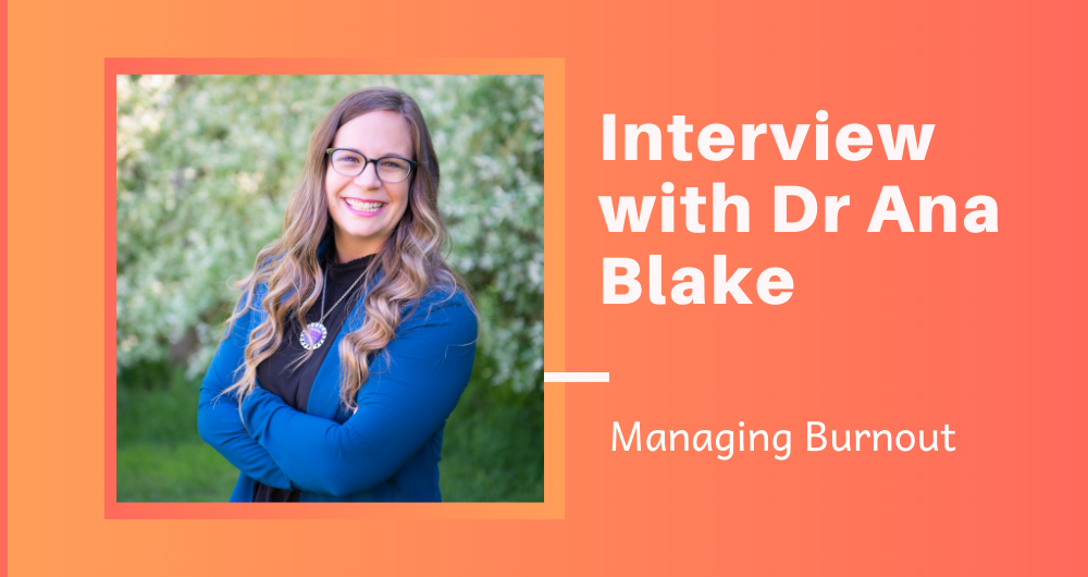 Managing Burnout: Interview with Dr. Ana Blake