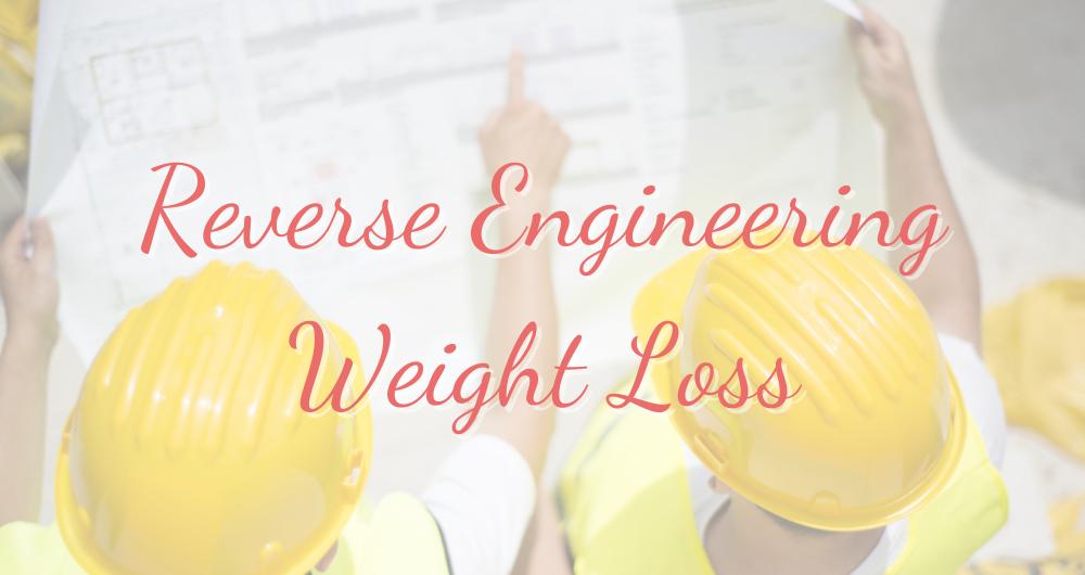 Reverse Engineering Weight Loss