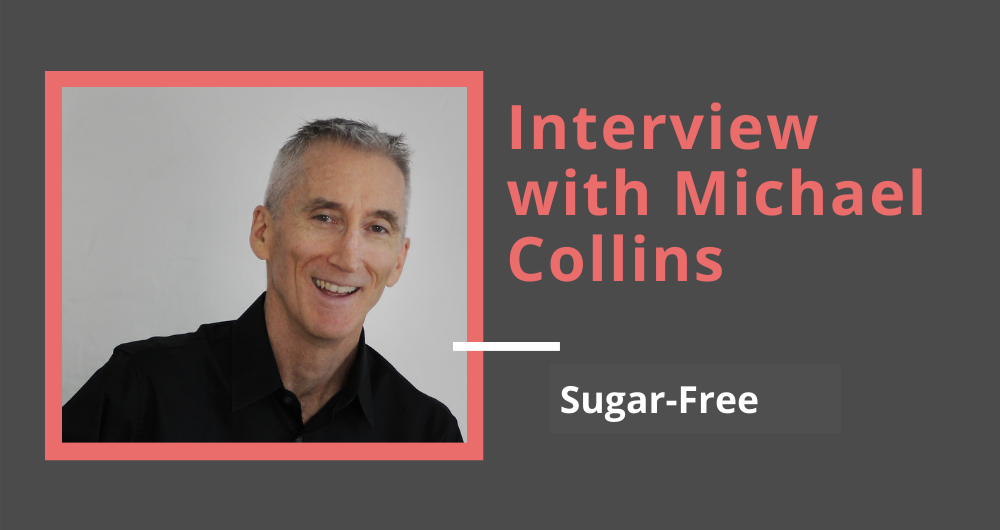 Sugar- Free: Interview with Michael Collins