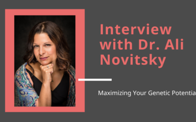 Maximizing Your Genetic Potential: Interview with Dr. Ali Novitsky