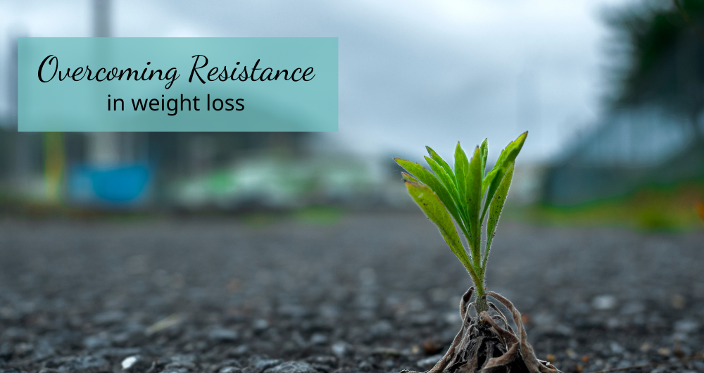 Overcoming Resistance in Weight Loss