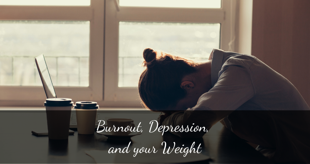 Burnout, Depression, and Your Weight