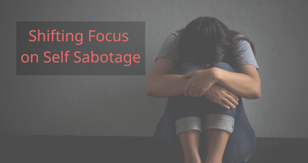Shifting Focus on Self Sabotage