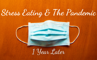 Stress Eating & the Pandemic 1 Year Later