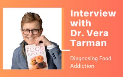 Diagnosing Food Addiction: Interview with Dr. Vera Tarman