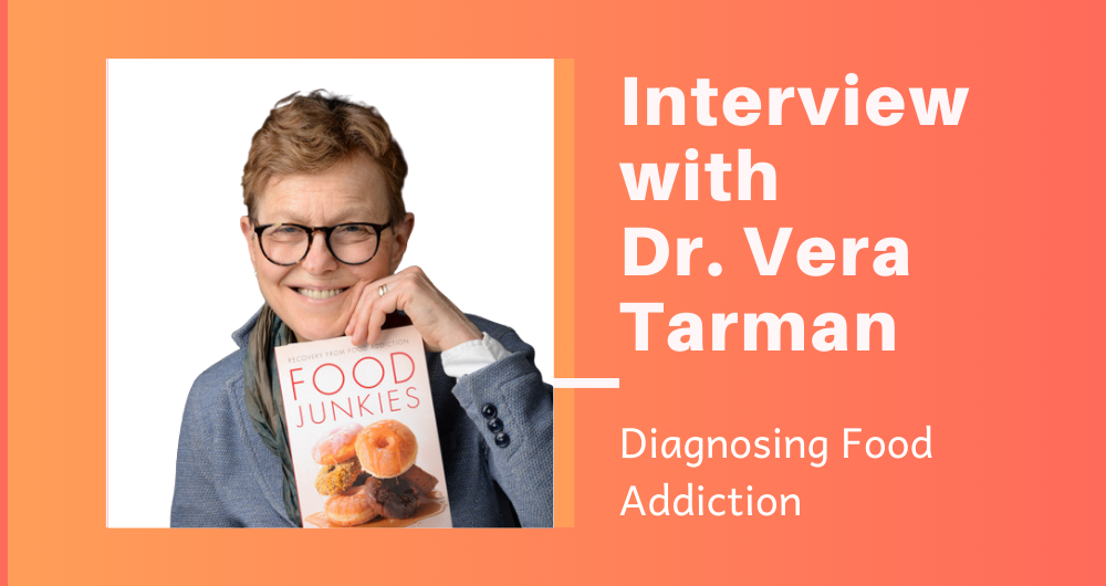 Diagnosing Food Addiction: Interview with Dr. Vera Tarman